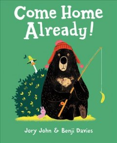 Come home already! /  by Jory John ; illustrated by Benji Davies.