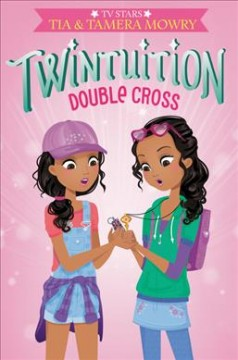 Double cross /  Tia and Tamera Mowry. - Tia and Tamera Mowry.
