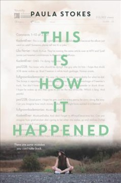 This is how it happened /  Paula Stokes. - Paula Stokes.