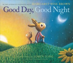 Good day, good night /  by Margaret Wise Brown ; pictures by Loren Long.