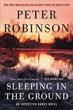 Sleeping in the ground : an Inspector Banks novel / Peter Robinson. - Peter Robinson.