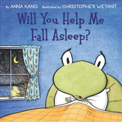 Will you help me fall asleep? /  written by Anna Kang ; illustrated by Christopher Weyant.
