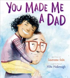 You made me a dad /  written by Laurenne Sala ; illustrated by Mike Malbrough.