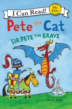 Pete the cat : Sir Pete the Brave / by James Dean. - by James Dean.