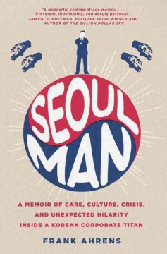 Seoul Man : A Memoir of Cars, Culture, Crisis, and Unexpected Hilarity Inside a Korean Corporate Titan