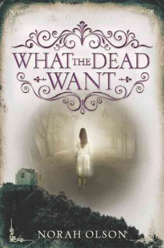 What the dead want /  Norah Olson.