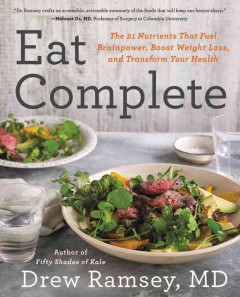 Eat complete : the 21 nutrients that fuel brainpower, boost weight loss, and transform your health / Drew Ramsey, MD. - Drew Ramsey, MD.