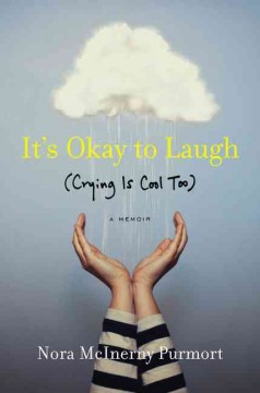 It's ok to laugh : (crying is cool, too) / Nora McInerny Purmort.