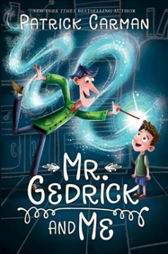 Mr. Gedrick and me /  Patrick Carman. - Patrick Carman.