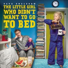 The little girl who didn't want to go to bed /  Dave Engledow. - Dave Engledow.