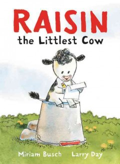 Raisin, the Littlest Cow