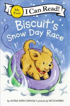 Biscuit's snow day race /  story by Alyssa Satin Capucilli ; pictures by Pat Schories. - story by Alyssa Satin Capucilli ; pictures by Pat Schories.