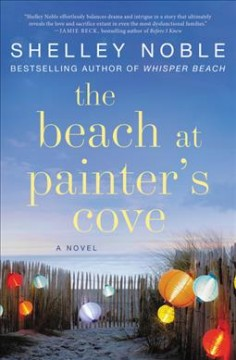 The beach at Painter's Cove : a novel / Shelley Noble.
