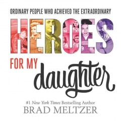 Heroes for my daughter /  Brad Meltzer. - Brad Meltzer.