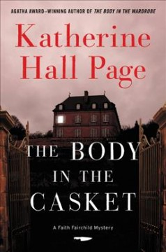 The body in the casket : a Faith Fairchild mystery / Katherine Hall Page.