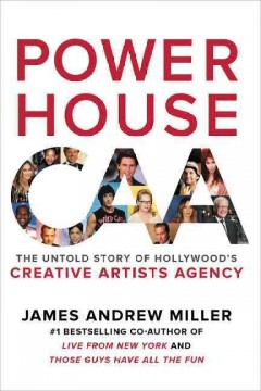 Powerhouse : The Untold Story of Hollywood's Creative Artists Agency