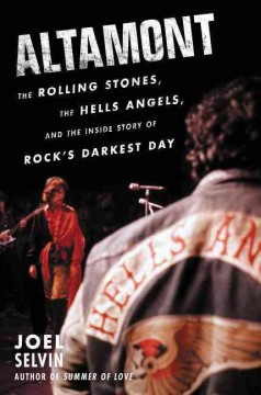 Altamont : The Rolling Stones, the Hells Angels, and the Inside Story of Rock's Darkest Day