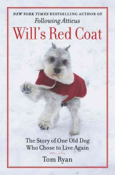 Will's red coat : the story of one old dog who chose to live again / Tom Ryan. - Tom Ryan.