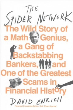 Spider Network : The Wild Story of a Math Genius, a Gang of Backstabbing Bankers, and One of the Greatest Scams in Financial History
