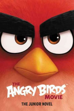 The angry birds movie : the junior novel / adapted by Chris Cerasi. - adapted by Chris Cerasi.