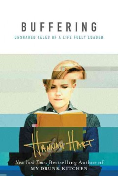 Buffering : unshared tales of a life fully loaded / Hannah Hart.