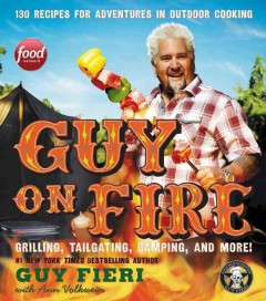 Guy on fire : 130 recipes for adventures in outdoor cooking / Guy Fieri with Ann Volkwein. - Guy Fieri with Ann Volkwein.