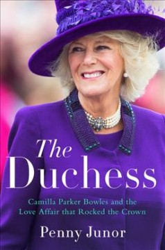 Duchess : Camilla Parker Bowles and the Love Affair That Rocked the Crown
