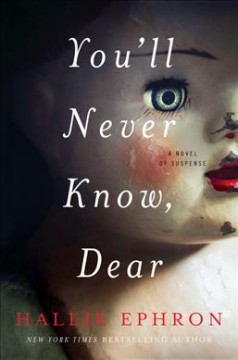 You'll never know, dear : a novel of suspense / Hallie Ephron.