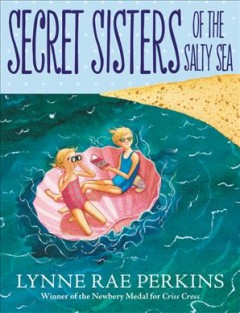 Secret sisters of the salty sea /  Lynne Rae Perkins. - Lynne Rae Perkins.