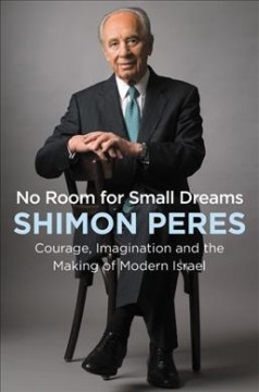 No Room for Small Dreams : Courage, Imagination, and the Making of Modern Israel