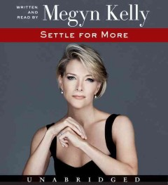 Settle for more /  written and read by Megyn Kelly. - written and read by Megyn Kelly.