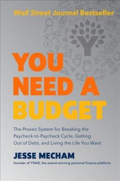 You Need a Budget : The Proven System for Breaking the Paycheck-to-paycheck Cycle, Getting Out of Debt, and Living the Life You Want