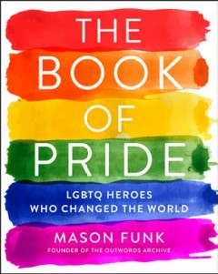 Book of Pride : LGBTQ Heroes Who Changed the World