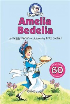 Amelia Bedelia /  by Peggy Parish ; pictures by Fritz Siebel. - by Peggy Parish ; pictures by Fritz Siebel.