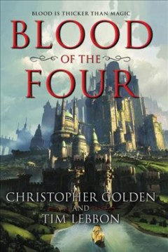 Blood of the Four /  Christopher Golden and Tim Lebbon ; [map by Eric Gunther].