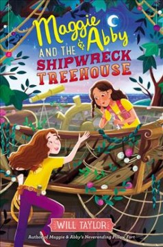 Maggie & Abby and the shipwreck treehouse /  Will Taylor. - Will Taylor.