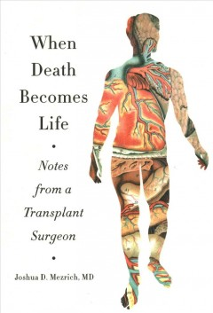 When Death Becomes Life : Notes from a Transplant Surgeon