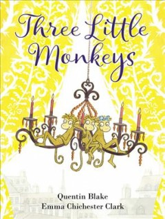 Three little monkeys /  Quentin Blake ; illustrated by Emma Chichester Clark. - Quentin Blake ; illustrated by Emma Chichester Clark.
