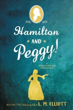Hamilton and Peggy! : a revolutionary friendship / L.M. Elliott. - L.M. Elliott.