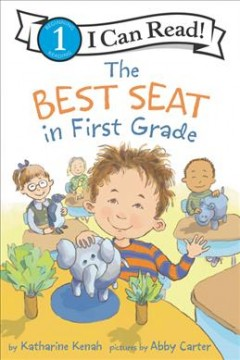 The best seat in first grade /  by Katharine Kenah ; pictures by Abby Carter. - by Katharine Kenah ; pictures by Abby Carter.