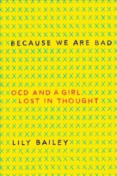 Because We Are Bad : OCD and a Girl Lost in Thought