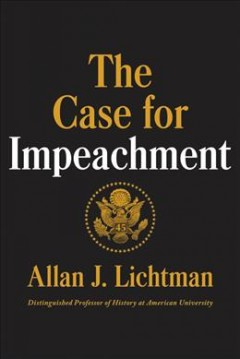 The case for impeachment /  Allan J. Lichtman. - Allan J. Lichtman.