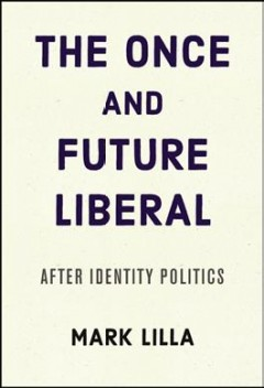 Once and Future Liberal : After Identity Politics