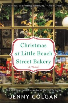 Christmas at Little Beach Street Bakery : a novel / Jenny Colgan. - Jenny Colgan.
