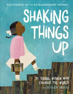 Shaking Things Up : 14 Young Women Who Changed the World