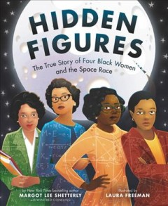 Hidden figures : the true story of four black women and the space race / by Margot Lee Shetterly with Winifred Conkling ; illustrated by Laura Freeman. - by Margot Lee Shetterly with Winifred Conkling ; illustrated by Laura Freeman.