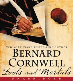 Fools and mortals : a novel / Bernard Cornwell. - Bernard Cornwell.