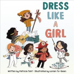 Dress like a girl /  written by Patricia Toht ; illustrated by Lorian Tu-Dean.