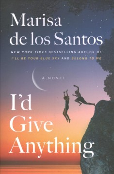I'd give anything : a novel / Marisa de los Santos. - Marisa de los Santos.