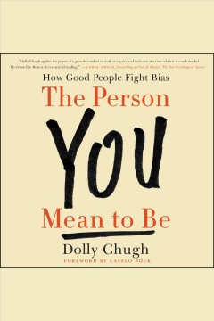 The Person You Mean to Be : How Good People Fight Bias / by Dolly Chugh.